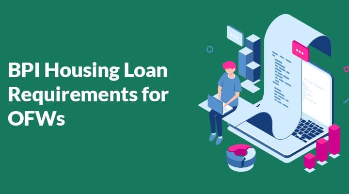BPI Housing Loan Bank Requirements for Filipino in Singapore (OFW)